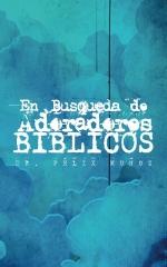 En Busqueda de Adoradores Biblicos