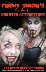 The Fright Seeker's Guide to Haunted Attractions ...And Other Horrific Things 2017