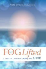The Fog Lifted A Clinician's Victorious Journey With ADHD