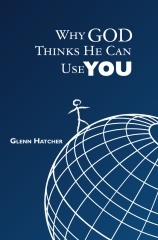 Why God Thinks He Can Use You