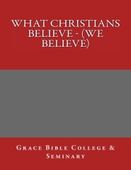 What Christians Believe - (We Believe)