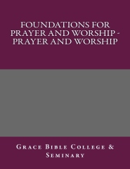 Foundations for Prayer and Worship - Prayer and Worship