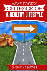 Ways to Stay on Track of a Healthy Lifestyle