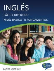 Inglés:  Fácil y Divertido Básico Nivel 1:  Fundamentos